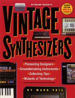 Vintage Synthesizers : Groundbreaking Instruments and Pioneering Designers of Electronic Music Synthesizers - Mark Vail