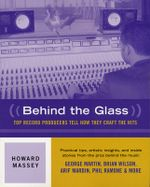 Behind the Glass : Top Record Producers Tell How They Craft the Hits - Howard C. Massey