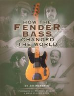 How the Fender Bass Changed the World : By Jim Roberts - Jim Roberts