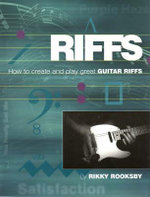 Riffs : How to Create and Play Great Guitar Riffs : Includes CD! - Rikky Rooksby