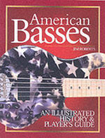 American Basses : An Illustrated History & Player's Guide - Jim Roberts