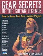 Gear Secrets of the Guitar Legends : How to Sound Like Your Favourite Players - Pete Prown