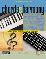 A Player's Guide to Chords and Harmony : Music Theory for Real-World Musicians - Jim Aikin