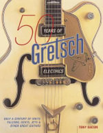50 Years of Gretsch Electrics : Half a Century of White Falcons, Gents, Jets and Other Great Guitars - Tony Bacon