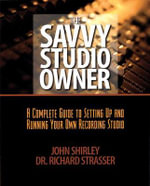 The Savvy Studio Owner : A Complete Guide to Setting Up and Running Your Own Recording Studio - John Shirley