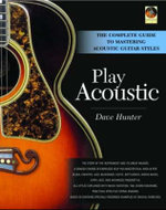 Play Acoustic : The Complete Guide to Mastering Acoustic Guitar Styles - Dave Hunter