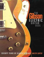 The Gibson Electric Guitar Book : Seventy Years of Classic Guitars - Walter Carter