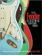 The Fender Electric Guitar Book : A Complete History of Fender Instruments - Tony Bacon