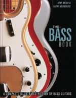 The Bass Book : A Complete Illustrated History of Bass Guitars - Tony Bacon