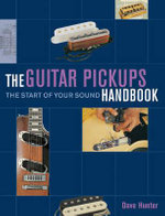 The Guitar Pickup Handbook : The Start of Your Sound - Dave Hunter