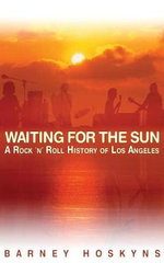 Waiting for the Sun : A Rock n' Roll History of Los Angeles - Barney Hoskyns