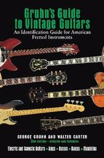 Gruhn's Guide to Vintage Guitars : An Identification Guide for American Fretted Instruments - George Gruhn