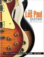 The Les Paul Guitar Book : A Complete History of Gibson Les Paul Guitars - Tony Bacon