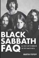 Black Sabbath FAQ : All That's Left to Know on the First Name in Heavy Metal - Martin Popoff
