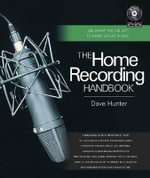The Home Recording Handbook : Use What You'Ve Got to Make Great Music - Dave Hunter