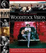 Woodstock Vision - the Spirit of a Generation : Celebrating the 40th Anniversary of the Woodstock Festival