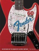 60 Years of Fender : Six Decades of the Greatest Electric Guitars - Tony Bacon