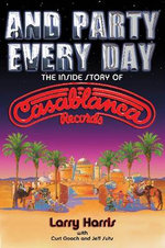 Larry Harris/Jeff Suhs/Curt Gooch : The Inside Story of Casablanca Records - Larry Harris