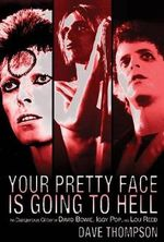 Your Pretty Face is Going to Hell : The Dangerous Glitter of David Bowie, Iggy Pop and Lou Reed - Dave Thompson
