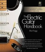 The Electric Guitar Handbook : A Complete Course in Modern Technique and Styles - Includes CD - Rod Fogg