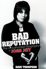 Bad Reputation : The Unauthorized Biography of Joan Jett - Dave Thompson