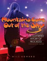 Mountains Come Out of the Sky : The Illustrated History of Prog Rock - Will Romano