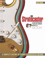 The Stratocaster Guitar Book : A Complete History of Fender Stratocaster Guitars - Tony Bacon