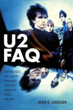 U2 Faq : Anything You'd Ever Want to Know About the Biggest Band in the World... and More! - John D. Luerssen