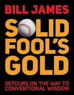 Solid Fool's Gold : Detours on the Way to Conventional Wisdom - Bill James