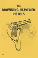 Browning Hi-Power Pistol : (No. 2 Mkl* and Commercial Models) - Donald B McLean