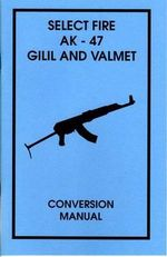 Select Fire AK-47 Gilil and Valmet Conversion Manual - Desert Publications