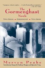 The Gormenghast Novels : Titus Groan, Gormenghast, Titus Alone - Mervyn Peake