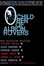 Children of Albion Rovers : An Anthology of New Scottish Writing - Irvine Welsh