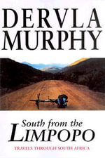 South from the Limpopo : Travels Through South Africa - Dervla Murphy