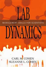 Lab Dynamics : Management Skills for Scientists - Carl M. Cohen