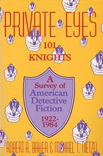 Private Eyes, 101 Knights : A Survey of American Detective Fiction, 1922-1984 - Robert Baker