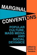 Marginal Conventions : Popular Culture, Mass Media and Social Deviance - Clinton R. Sanders