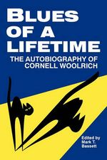 Blues of a Lifetime : Autobiography of Cornell Woolrich - Cornell Woolrich