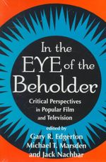 In the Eye of the Beholder : Critical Perspectives in Popular Film and Television - Gary R. Edgerton