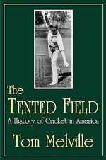 The Tented Field : A History of Cricket in America - Tom Melville