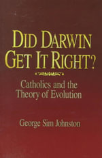 Did Darwin Get it Right? : Catholics and the Theory of Evolution - George Sim Johnston