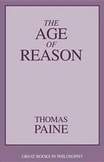 The Age of Reason : Great Books in Philosophy - Thomas Paine