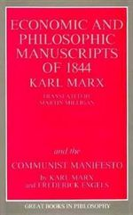 The Economic and Philosophic Manuscripts of 1844 : and the Communist Manifesto - Karl Marx