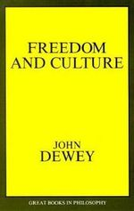 Freedom and Culture : Great Books in Philosophy - John Dewey