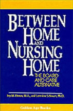 Between Home and Nursing Home : The Board and Care Alternative - Ivy M. Down