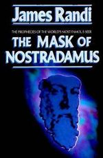 The Mask of Nostradamus : The Prophecies of the World's Most Famous Seer - James Randi
