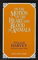 On the Motion of the Heart and Blood in Animals : Great Minds Series - William Harvey