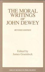 The Moral Writings of John Dewey : Great Books in Philosophy - John Dewey