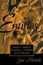 Entities : Angels, Spirits, Demons, and Other Alien Beings - Joe Nickell