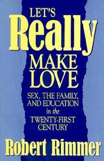 Let's Really Make Love : Sex, the Family and Education in the Twenty-First Century - Robert H. Rimmer